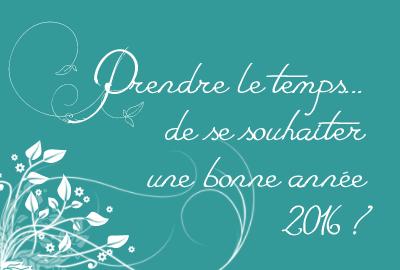 Prendre le temps - Nouvel an 2016